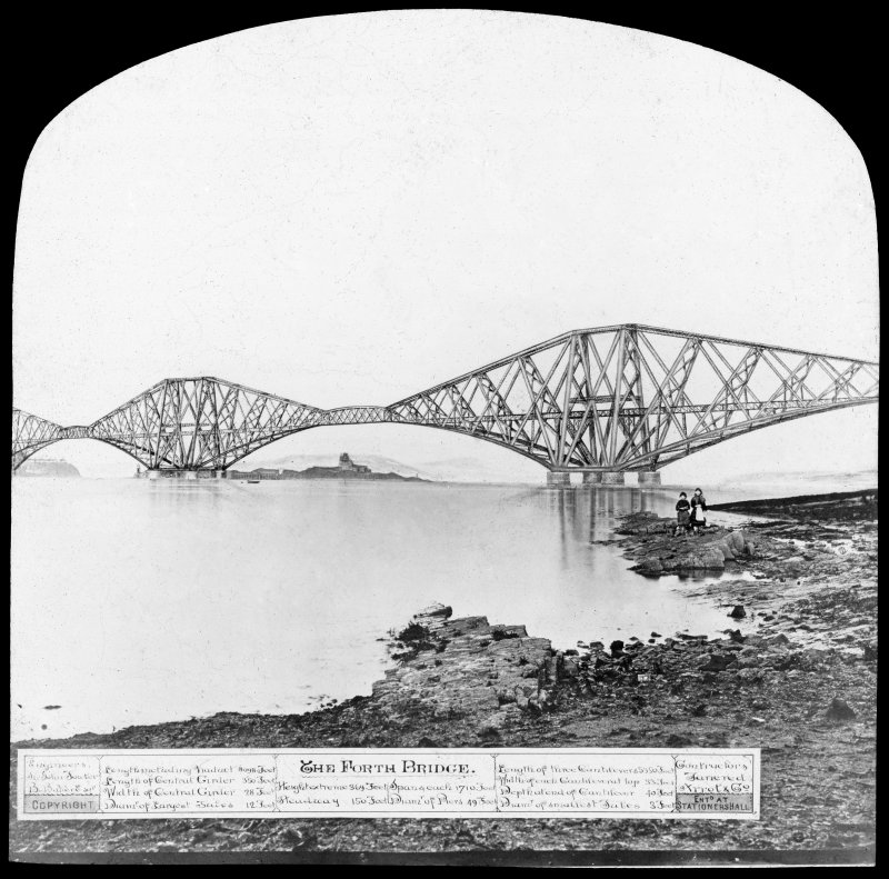 Composite photograph of an artist's impression of the bridge seen from the South West shore. Insc. 'The Forth Bridge. Engineers Sir John Fowler, B. Baker Esq. Length including Viaduct 8098 Feet. Length of Central Girder 350 Feet. Width of Central Girder 28 Feet. Diameter of Largest Tubes 12 Feet. Height extreme 369 Feet. Spans each 1710 Feet. Headway 150 Feet. Diameter of Piers 49 Feet. Length of three Cantilevers 5350 Feet.  Width of each Cantilever top 33 Feet. Depth at end of Cantilever 40 Feet. Depth at end of Cantilever 40 Feet. Diameter of smallest Tubes 3 Feet. Contractors Tanered Arrol & Co. Copyright Entered at Stationershall.' Lantern slide.