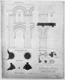 Photographic copy of elevations and plans of Norman work in choir, insc:'Jedburgh Abbey Norman Work in Choir.  James Whitelaw, 2nd Nov. 1902'