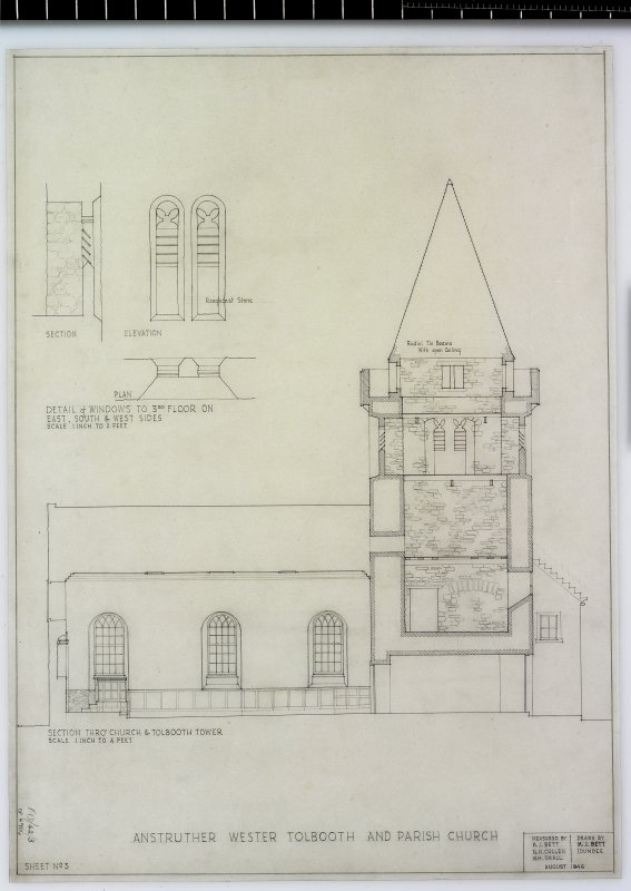 "Section through Church & Tolbooth 1"":4', window details 1"":2' Anstruther Wester Parish Church & Tolbooth Delt. M.J.Bett (Dundee) Measured by M.J.Bett, N.H.Cullen, W.H.Small August 1946"