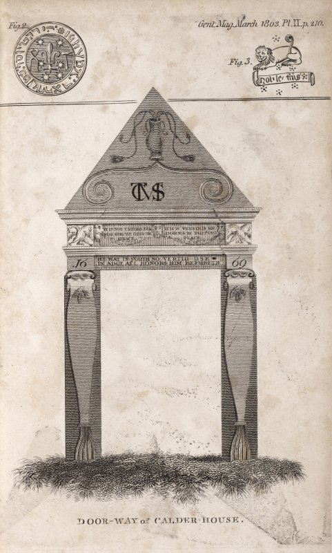 Engraving of a gateway to Calder House, with the inscription, 'It is not colours far nor God that gives the Grace, It is the virteous man adornes the dwelling place.' and 'He that in youth no vertue use In adge all honours him refuseth,' and '1669,' and 'TCMS' ?. Titled 'Door-way of Calder House. Gent. Mag. March 1803. Pl.II p.210, fig.3.'