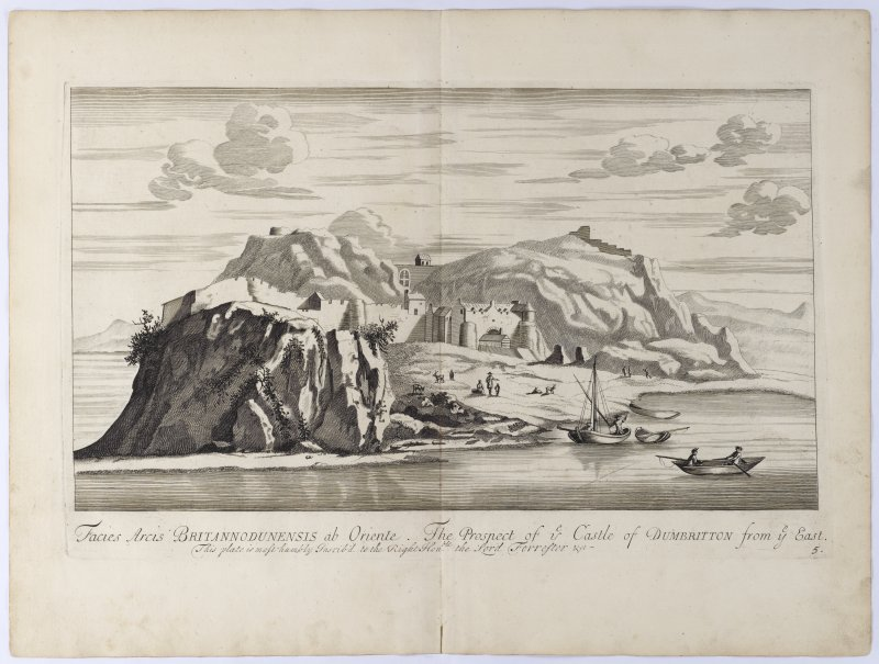 Pl.5 View of Dumbarton Castle from the east. Copy of copper plate engraving titled 'Facies Arcis Britannodunensis ab Oriente  . The prospect of ye Castle of Dumbritton from ye east. This plate is most humbly inscribed to the Right Hon.ble the Lord Forrester etc.'