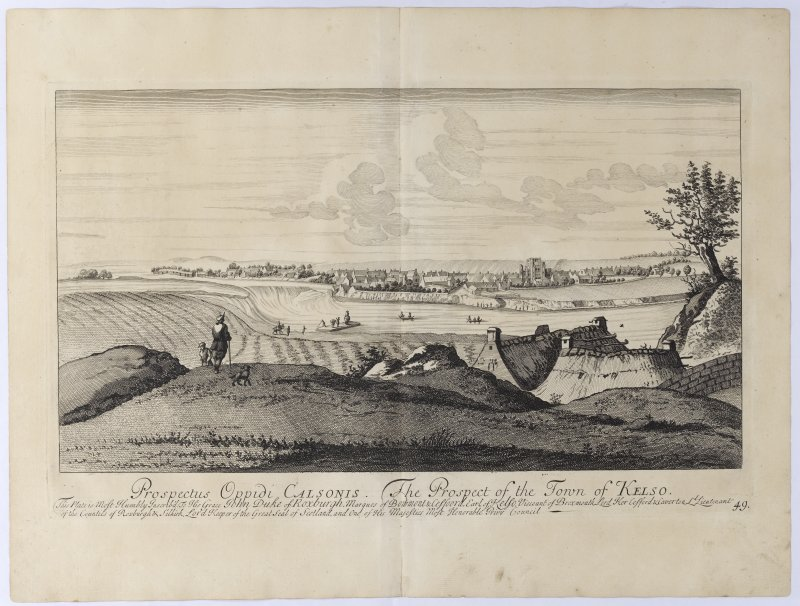 Pl. 49 Kelso. Copy of copper plate engraving titled 'Prospectus Oppidi Calsonis. The prospect of the town of Kelso. This plate is most humbly inscribed to His Grace John, Duke of Roxburgh, Marques of Bowmont & Cessford, Earl of Kelso, Viscount of Broxmouth, Lord Ker Cessford & Caverton, Lord Lieutenant of the Counties of Roxburgh & Selkirk, Lod Keeper of the Great Seal of Scotland, and one of His Majesties Most Honble. Privy Council.'