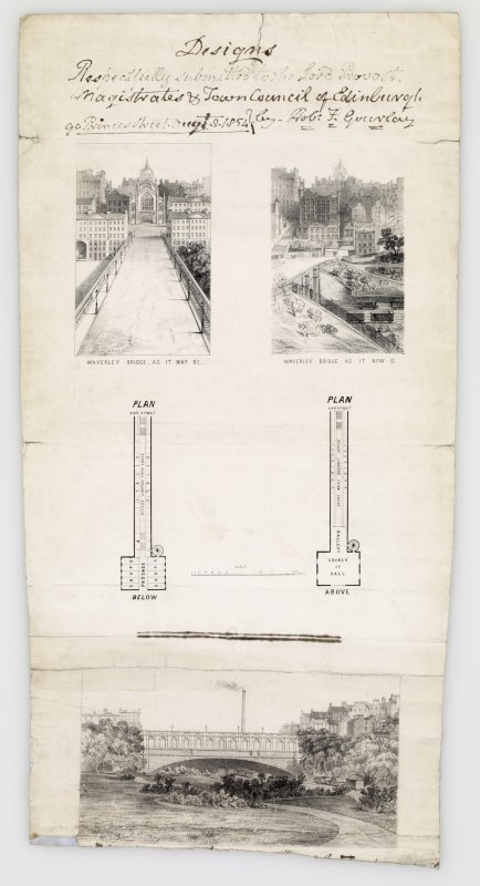 Drawing showing plans, elevation and perspective of a proposed new bridge at Waverley Bridge, Edinburgh.  Inscribed: 'Designs. Respectfully submitted to the Lord Provost., Magistrates & Town Council of Edinburgh. Princes Street Aug 8 1854 by RobF Gourlay'.