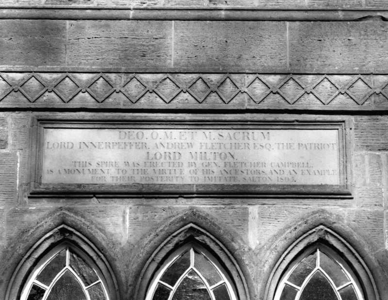 Detail of inscription on S face of steeple. Insc.  'DEO. O. M. ET SACRUM LORD INNERPEFFER. ANDREW FLETCHER ESQ. THE PATRIOT   LORD MILTON   THIS SPIRE WAS ERECTED BY GEN. FLETCHER CAMPBELL AS A MONUMENT TO THE VIRTUE OF HIS ANCESTORS AND AN EXAMPLE FOR THEIR POSTERITY TO IMITATE. SALTON 1805.'