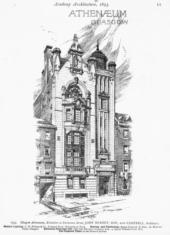 Perspective elevation of street facade.  Insc: 'Academy Architecture, 1893. Athenaeum Glasgow.  1555. Glasgow Athenaem, Elevation to Buchanan Street, John Burnet, Son, and Campbell, Architects.  Electric Lighting - J.H.Holmes & Co., Portland Road, Newcastle-on-Tyne.   Heating and Ventilating - James Cormack & Sons, 36, Abercorn Street, Glasgow.  Hydraulic Passenger Lift - The Otis Elevator Company, Ltd., 4, Queen Victoria Street, E.C. The Fireproof Floors on the Fawcett System.'
