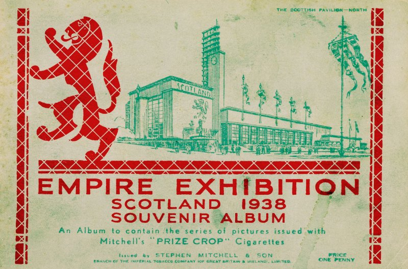"Front cover of Souvenir Album of cigarette card.  Titled 'Empire Exhibition, Scotland 1938 Souvenir Album'. 'An album to contain the series of pictures issued with Mitchell's ""Prize Crop"" Cigarettes' Issued by Stephen Mitchell & Son"