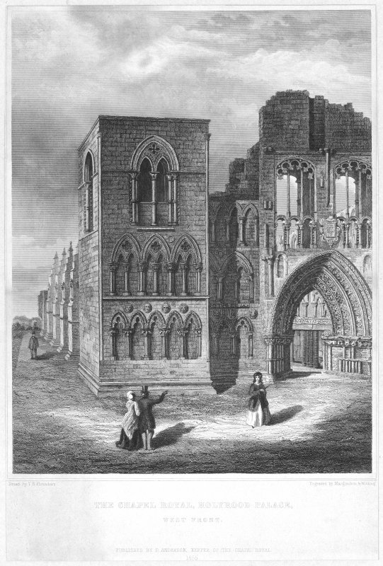 "Engraving showing West front of Holyrood Abbey.  Insc. ""The Chapel Royal, Holyrood Palace. West Front.  Drawn by T.H. Flounders.  Engraved by Macglashon & Wilding.  Published by D. Anderson, Keeper of ..."